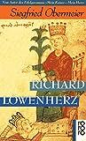 Richard Löwenherz: König - Ritter - Abenteurer. Biographie - Siegfried Obermeier