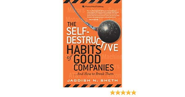 The Self Destructive Habits Of Good Companies And How To Break Them