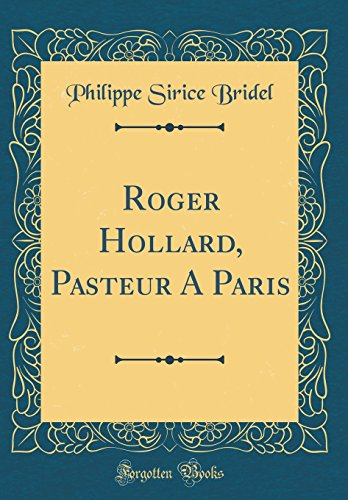 Roger Hollard, Pasteur a Paris (Classic Reprint)