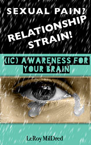 Sexual Pain? Relationship Strain (IC) Awareness For Your Brain (English Edition)