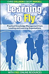 Learning to Fly 2e +CD: Practical Knowledge Management from Leading and Learning Organizations (Business the...way)