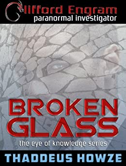 Broken Glass (The Eye of Knowledge Series Book 1) by [Howze, Thaddeus]