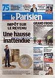 PARISIEN (LE) [No 20963] du 06/02/2012 - IMPOT SUR LE REVENU - UNE HAUSSE INATTENDUE - GRAND FROID - ILS TRAVAILLENT DEHORS - FN - MARINE LE PEN ATTAQUE LA GAUCHE ET SARKOZY - GUEANT ASSUME SES PROPOS SUR LES CIVILISATIONS - MYSTERIEUSE DISPARITION AU CHATEAU - LES SPORTS - LA DISPARITION DE CHRISTIAN BLACHAS