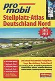 Deutschland Nord Stellplatzatlas 2011/2012: Die besten Reisemobil-Stellplätze: Lage,Ausstattung, Freizeitwert