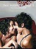 Mein lesbisches Auge 8: Das lesbische Jahrbuch der Erotik