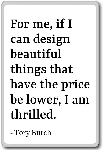 For me, if I can design beautiful things that ha... - Tory Burch - quotes fridge magnet, White - Kühlschrankmagnet