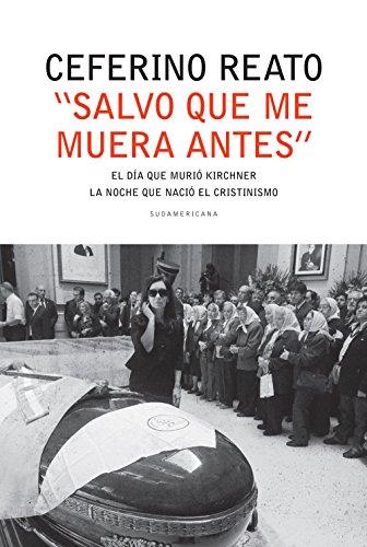 """""""Salvo que me muera antes"""": El día en que murió Kirchner. La noche que nació el cristinismo (Caballo de fuego)"""