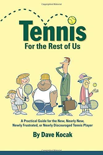 Tennis For The Rest Of Us: A Practical Guide For The New, Nearly New, Newly Frustrated Or Nearly Discouraged Tennis Player by Dave Kocak (2008-08-24)