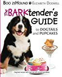 The Barktender's Guide: to Dogtails and Pupcakes