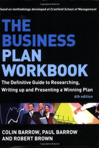 The Business Plan Workbook: The Definitive Guide to Researching Writing up and Presenting a Winning Plan