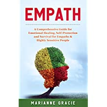 Empath: 2 in 1 A Comprehensive Guide for Emotional Healing, Self-Protection and Survival for Empaths & Highly Sensitive People (English Edition)