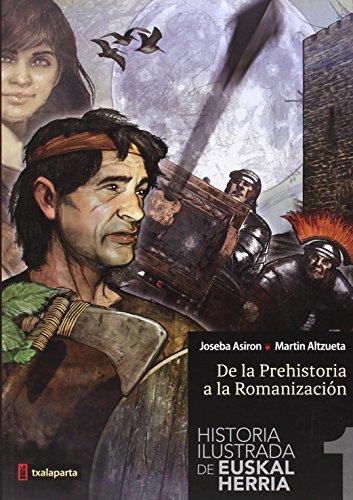 HISTORIA ILUSTRADA DE EUSKAL HERRIA: De la Prehistoria a la Romanización (ORREAGA)