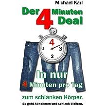 Der 4 Minuten Deal: In nur 4 Minuten pro Tag zum schlanken Körper So geht abnehmen und schlank bleiben