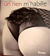 Un rien m'habille (Ancien prix Editeur : 13 Euros)
