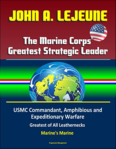 john-a-lejeune-the-marine-corps-greatest-strategic-leader-usmc-commandant-amphibious-and-expeditiona