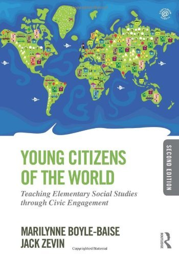Young Citizens of the World: Teaching Elementary Social Studies through Civic Engagement by Marilynne Boyle-Baise (2013-09-28)
