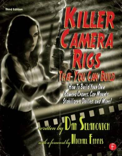 Killer Camera Rigs That You Can Build: How to Build Your Own Camera Cranes, Car Mounts, Stabilizers, Dollies, and More! - Mount-handbuch