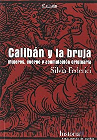 Calibán y la bruja. Mujeres, cuerpo y acumulación originaria par Silvia Federici
