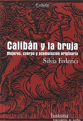 Caliban y la Bruja, Mujeres, Cuerpo y acumulación Originaria, Traf.De Sueños (Historia (traf.De Sueños)) por Silvia Federici