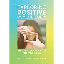 Exploring Positive Psychology: The Science of Happiness and Well-Being: The Science of Happiness and Well-Being (English Edition)
