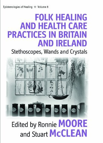 Folk Healing and Health Care Practices in Britain and Ireland: Stethoscopes, Wands and Crystals (Epistemologies of Healing) (2010-06-23)