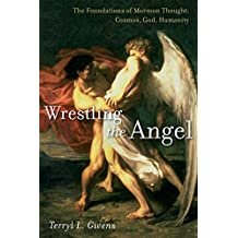 Wrestling the Angel: The Foundations of Mormon Thought: Cosmos, God, Humanity (English Edition)