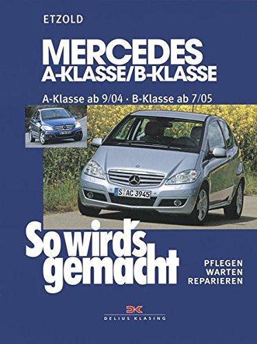 Mercedes A-Klasse / B-Klasse: A-Klasse 9/04-4/12 - B-Klasse 7/05-6/11, So wird\'s gemacht - Band 140