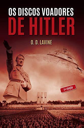 Os Discos Voadores de Hitler (Portuguese Edition) por O. D. Lavine