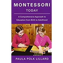 Montessori Today: A Comprehensive Approach to Education from Birth to Adulthood.