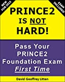 PRINCE2 Is NOT Hard: Pass Your PRINCE2 Foundation Exam! (English Edition)