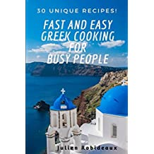 Fast and Easy Greek Cooking for Busy People: 30 Unique Recipes!