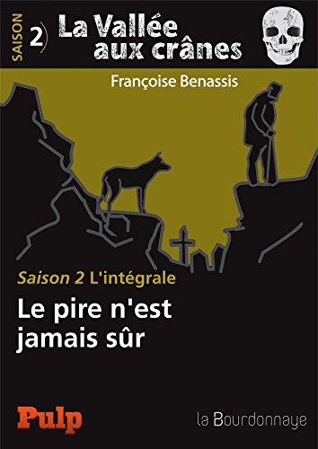 La Vallée aux crânes - Saison 2 L'intégrale: Le pire n'est jamais sûr par Françoise Benassis