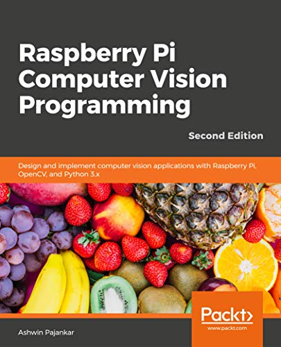 Raspberry Pi Computer Vision Programming - Second Edition: Design and implement computer vision applications with Raspberry Pi, OpenCV, and Python 3.x (English Edition)