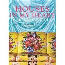 Houses in My Heart: Carleton Varney: An International Decorator's Colorful Journey by Carleton Varney (2008-10-25)