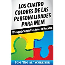 Los Cuatro Colores de Las Personalidades para MLM: El Lenguaje Secreto para Redes de Mercadeo (Spanish Edition)