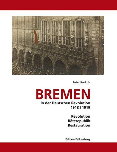 Bremen in der Deutschen Revolution 1918/1919: Revolution, Räterepublik, Restauration