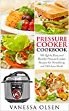 Pressure Cooker Cookbook: 100 Quick, Easy, and Healthy Pressure Cooker Recipes for Nourishing and Delicious Meals (Pressure Cooker Recipes, Pressure C