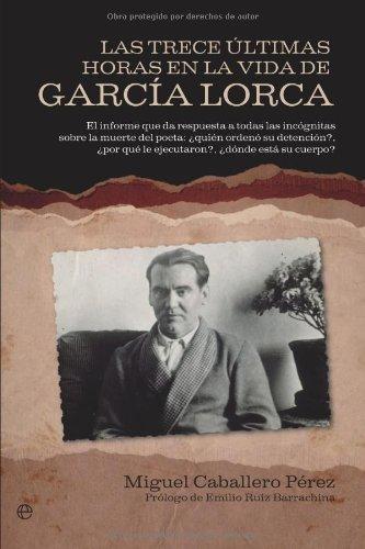 Trece ultimas horas en la vida de García lorca, las (Historia Del Siglo Xx) por Miguel Caballero Perez