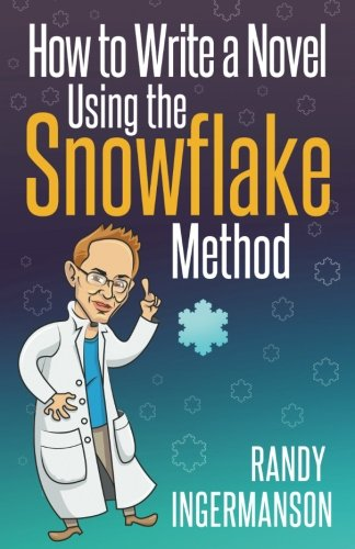 How to Write a Novel Using the Snowflake Method: Volume 1 (Advanced Fiction Writing)