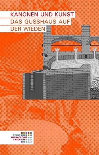 Kanonen und Kunst: Das Gusshaus auf der Wieden (Wien archäologisch)