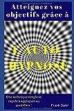 Atteignez vos objectifs grâce à l'auto-hypnose: Une technique simple et rapide à appliquer au quotidien !