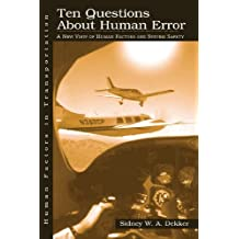 Ten Questions About Human Error: A New View of Human Factors and System Safety (Human Factors in Transportation) by Sidney Dekker (2004-12-29)