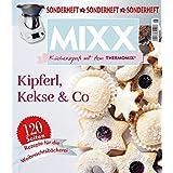 Sonderheft MIXX: Kipferl, Kekse & Co. - Küchenspaß mit dem THERMOMIX®: Rezepte für die Weihnachtsbäckerei