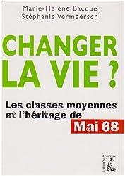 Changer la vie? Les classes moyennes et l'héritage de Mai 68