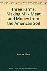 Three Farms: Making Milk,Meat and Money from the American Soil by Mark Kramer (1981-07-01)