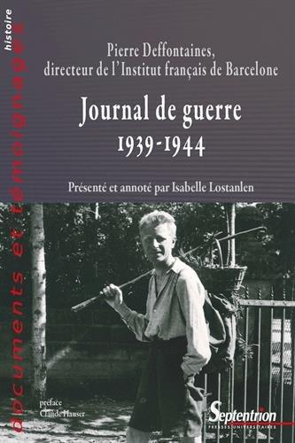 Journal de guerre (1939-1944) : Pierre Deffontaines, directeur de l'Institut français de Barcelone