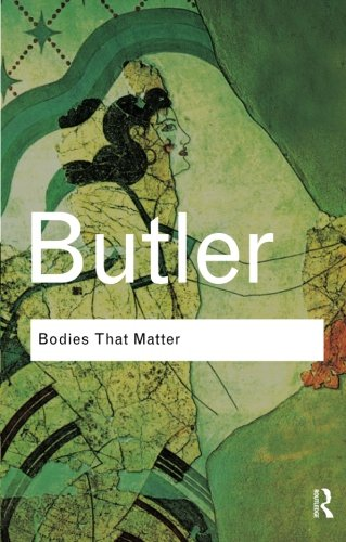 Bodies That Matter: On the Discursive Limits of Sex: Volume 2 (Routledge Classics)