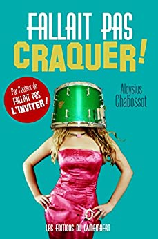 Fallait pas craquer ! (French Edition) by [Chabossot, Aloysius]