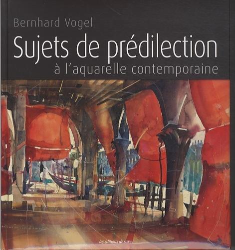 Sujets de prédilection à l'aquarelle contemporaine par Bernhard Vogel