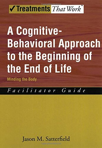A Cognitive-Behavioral Approach to the Beginning of the End of Life: Facilitator Guide Minding the Body (Treatments That Work) by Jason M. Satterfield (2008-02-25)
